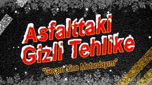 Asfalttaki-Gizli-Tehlike-Gecen-Yine-Motordayim