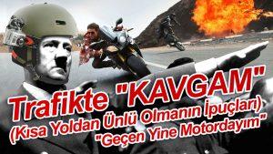 Trafikte-KAVGAM-(Kısa-Yoldan-Ünlü-Olmanın-İpuçları)-Geçen-Yine-Motordayım-HD