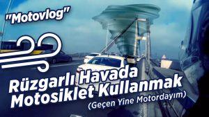 ruzgarli-havada-motosiklet-kullanmak-gecen-yine-motordayim-motovlog